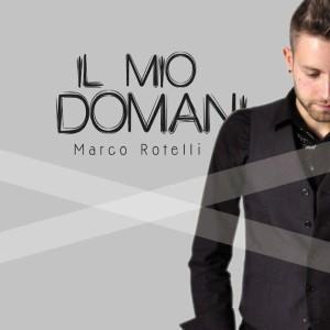 """Marco Rotelli: spero che """"Il mio domani"""" sarà con la musica"""