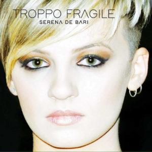 L'esordio discografico di Serena De Bari con il brano ''Troppo Fragile'' 1