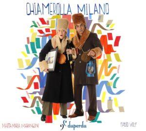 Chiameròlla Milano il nuovo lavoro dei Duperdu 1