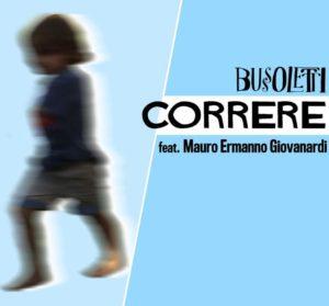 """L'uomo che cantò con Dario Fo. """"Correre"""" il nuovo singolo di Bussoletti"""