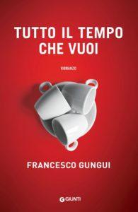 """Francesco Gungui, intervista all'autore di """"Tutto il tempo che vuoi"""" 1"""