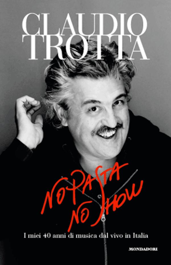 Claudio Trotta: No pasta no show è la sua autobiografia