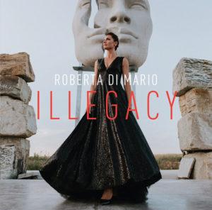 """Roberta Di Mario presenta """"Illegacy"""", l'album della consapevolezza"""