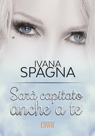 Ivana Spagna racconta il suo libro Sarà capitato anche a te