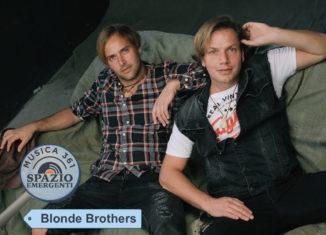"""Blonde Brothers: """"Viviamo di contaminazioni e di nuovi stimoli"""""""