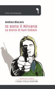 """""""Io sono il Nirvana"""": Kurt Cobain romanzato da Andrea Biscaro 1"""