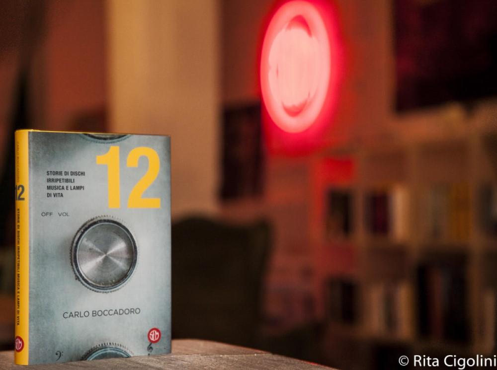 """Carlo Boccadoro: """"12"""" racconti di vita per riscoprire 12 dischi"""