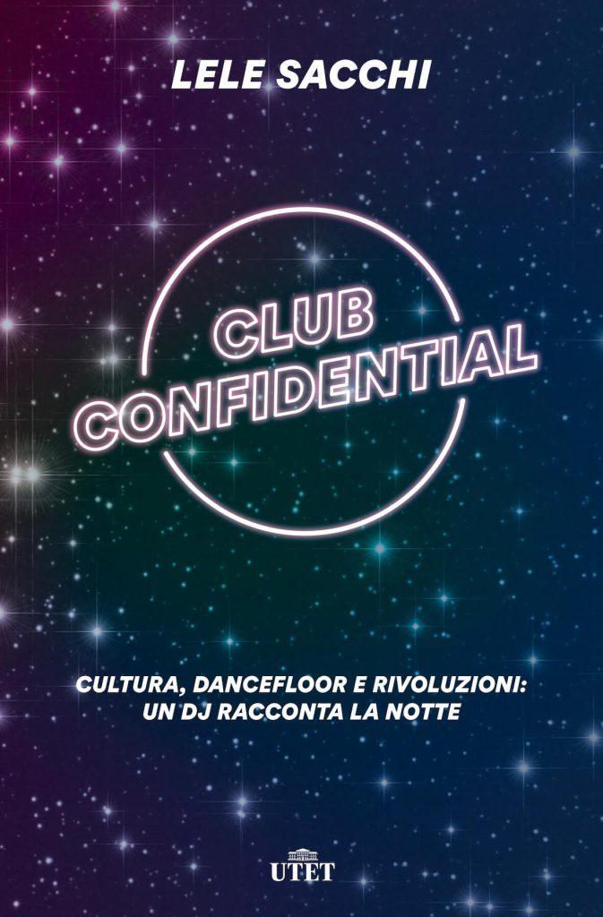 """""""Club Confidential"""": geostoria del clubbing di Lele Sacchi 1"""