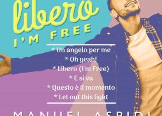 """Manuel Aspidi: canto il mio essere """"Libero"""""""