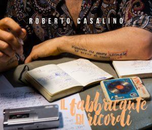 Roberto Casalino: il fabbricante di ricordi, sogni e canzoni 1