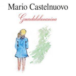 """""""Guardalalunanina"""": Mario Castelnuovo in 38 anni di carriera 1"""
