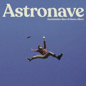 """""""Astronave, il viaggio intergalattico di Matteo Alieno"""